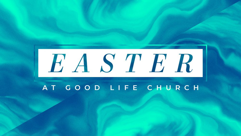 EASTER at GOOD LIFE